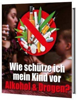 Wie schütze ich mein Kind vor Alkohol und Drogen - Ratgeber
